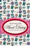 Preserving with Aunt Daisy: Over 200 Trusted Recipes for Jams, Jellies, Pickles and Chutneys