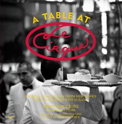 Table at Le Cirque: Stories and Recipes from New York's Most Legendary Restaurant