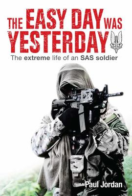 Easy Day Was Yesterday: The Extreme Life of an SAS Soldier