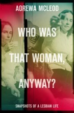 Who Was That Woman, Anyway? Snapshots of a Lesbian Life