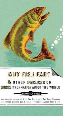 Why Fish Fart and Other Useless or Grodd Information