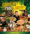 Gorilla Food: Living and Eating Organic, Vegan and Raw