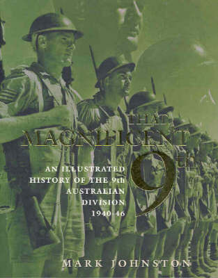 That Magnificent 9th: An Illustrated History of the 9th Australian Division 1940-46