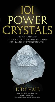 101 Power Crystals : The Ultimate Guide to Magical Crystals, Gems, and Stones for Healing and Transformation