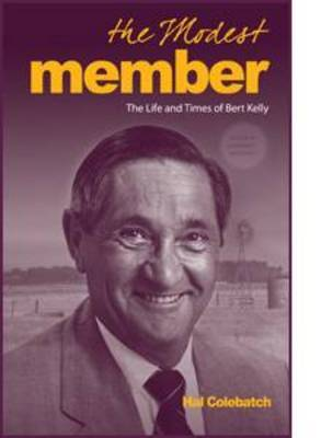 The Modest Member: The Life and Times of Bert Kelly