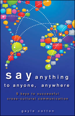 Say Anything to Anyone, Anywhere: 5 Keys To Successful Cross-Cultural Communication