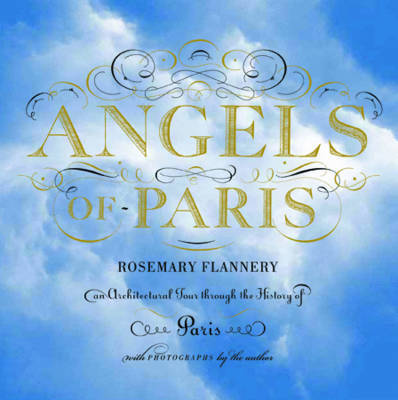 The Angels of Paris: An Architectural Tour Through the History of Paris