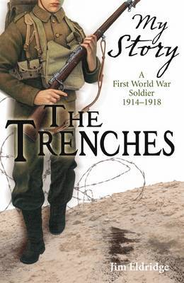 The Trenches: A First World War Soldier 1914-1918 (My Story)
