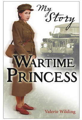 Wartime Princess: Her Royal Highness Elizabeth Windsor 1939 (My Story)