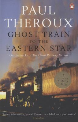 The Ghost Train to the Eastern Star: On the Tracks of The Great Railway Bazaar