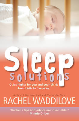 Sleep Solutions: Quiet Nights for You and Your Child from Birth to Five Years