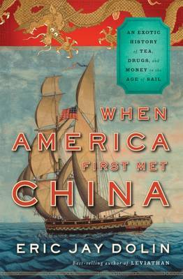 When America First Met China: An Exotic History of Tea, Drugs, and Money During the Age of Sail