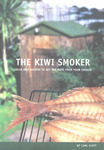 The Kiwi Smoker : Ideas and Recipes to Get the Most from Your Smoker  ( A Bushfire Guide)