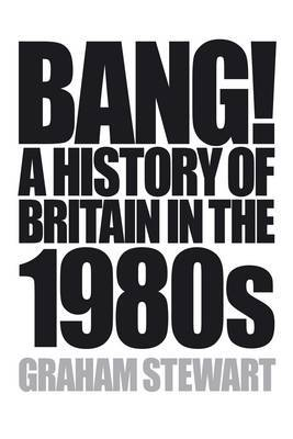 Bang!: A History of Britain in the 1980s