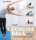 The Exercise Ball Bible: Over 200 Exercises to Help You Lose Weight and Improve Your Fitness, Strength, Flexibility, and Posture