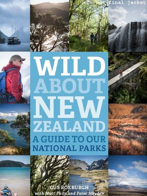 Wild About New Zealand: A Guide to Our National Parks