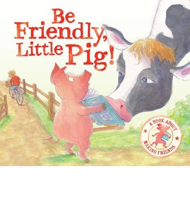 Be Friendly Little Pig! A book about making friends