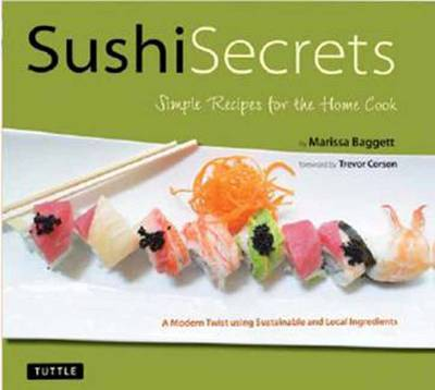 Sushi Secrets: Fabulous Sushi Recipes for the Home Cook