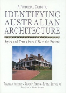 A Pictorial Guide to Identifying Australian Architecture: Styles and Terms from 1788 to the Present