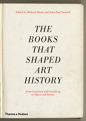Books That Shaped Art History From Gombrich and Greenberg to Alpers and Krauss