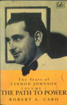The Years of Lyndon Johnson: v.1: Path to Power