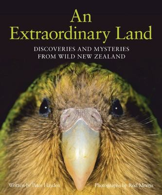 An Extraordinary Land: Discoveries and Mysteries from Wild New Zealand