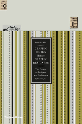 Graphic Design Before Graphic Designers: The Printer as Designer and Craftsman: 1700 - 1914
