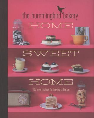 Hummingbird Bakery Home Sweet Home: 100 New Recipes for Baking Brilliance
