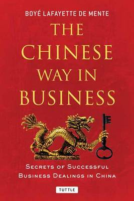 Chinese Way in Business: Secrets of Successful Business Dealings in China