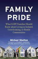 Family Pride: : What LGBT Families Should Know About Navigating Home, School, and Safety in Their Neighborhoods