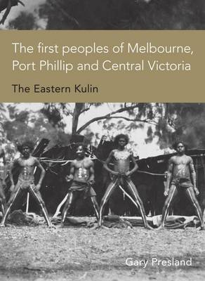The First Peoples of Melbourne, Port Phillip and Central Victoria: The Eastern Kulin