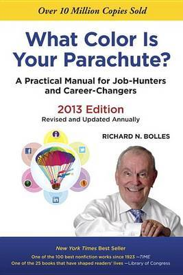 What Colour is Your Parachute: A Practical Manual for Job-hunters and Career-changers: 2013