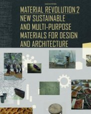 Material Revolution 2 - New Sustainable and Multi-purpose Materials for Design and Architecture