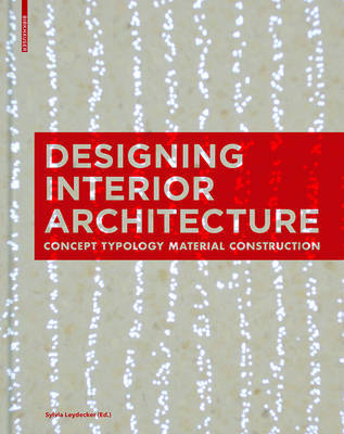 Designing Interior Architecture: Concept, Typology, Material, Construction