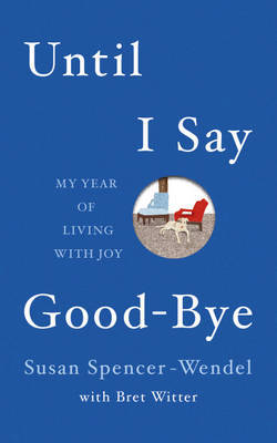 Until I Say Goodbye: My Year of Living with Joy
