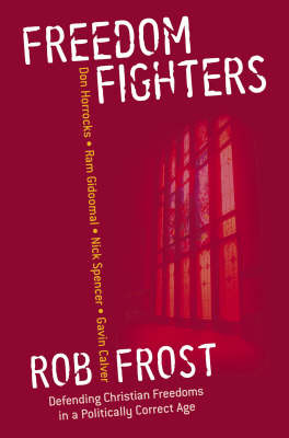 Freedom Fighters: Defending Christian Freedoms in a Politically Correct Age
