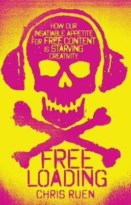 Freeloading how our insatiable appetite for for free content is starving creativity