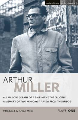 Arthur Miller Plays 1 : All My Sons; Death of a Salesman; The Crucible; A Memory of Two Mondays; A View from the Bridge