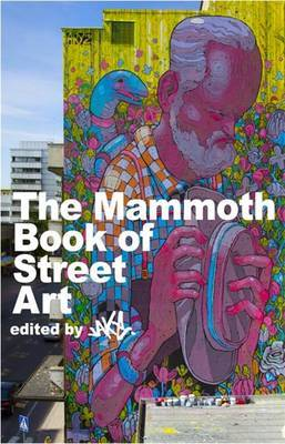 Mammoth Book of Street Art: An Insider's View of Contemporary Street Art and Graffiti from Around the World