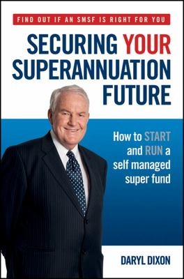 Securing Your Superannuation Future: How to Start and Run a Self Managed Super Fund