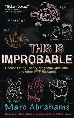 This is Improbable: Cheese String Theory, Magnetic Chickens, and Other WTF Research