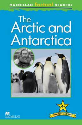 Macmillan Factual Readers Level 4+: Arctic and Antarctica