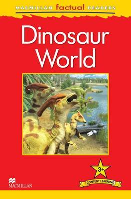 Macmillan Factual Readers Level 3+: Dinosaur World
