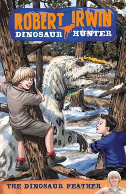 The Dinosaur Feather (Robert Irwin, Dinosaur Hunter #4)