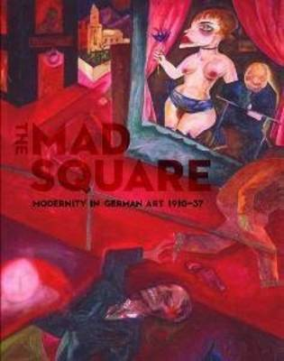 MAD SQUARE MODERNITY IN GERMAN ART 1910