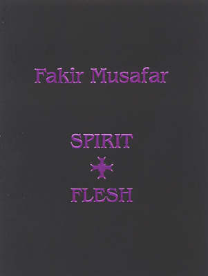 FAKIR MUSAFAR SPIRIT AND FLESH