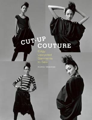 Cut Up Couture Edgy Upcycled Garments to Sew