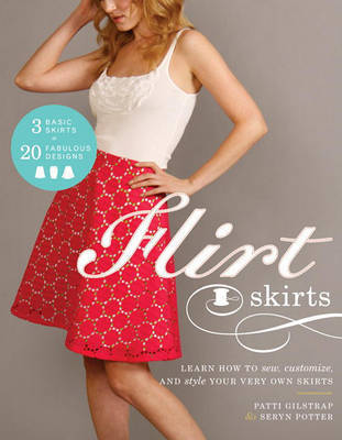 Flirt Skirts Learn How To Sew Customize and Style Your Very Own Skirts