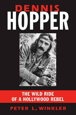 Dennis Hopper The Wild Ride of a Hollywood Legend