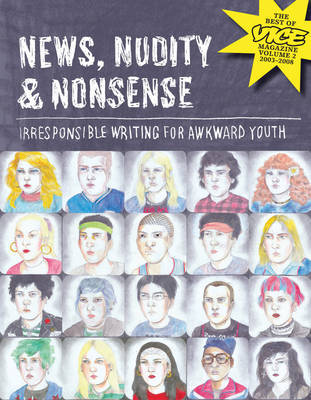 News Nudity and Nonsense Irresponsible Writing For Awkward Youth The Best of Vice Magazine Vol 2